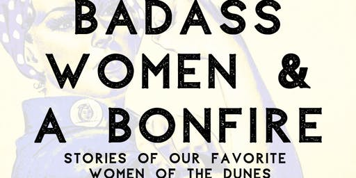 Badass Women & a Bonfire: Stories of our Favorite Women of the Dunes