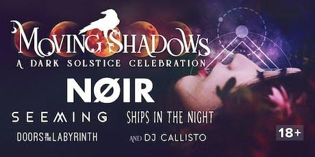Moving Shadows: A Dark Solstice Celebration w/ NOIR, Seeming tickets