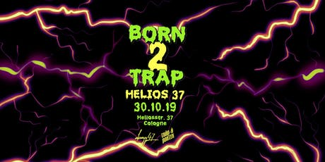 Born2Trap @Helios37 // CGN // 30.10 tickets