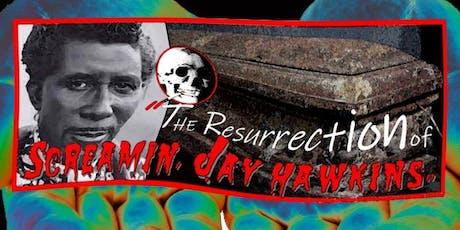 The Resurrection Of Screamin' Jay Hawkins - Sun Oct 27 - 6:30 PM - $ 20  tickets