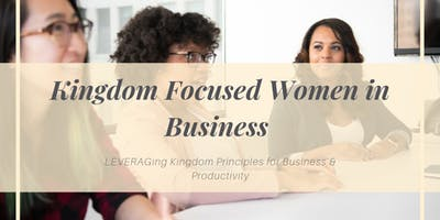 Kingdom Focused Women in Business