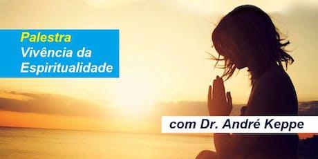 Palestra Vivência da Espiritualidade- Dr. André Keppe ingressos