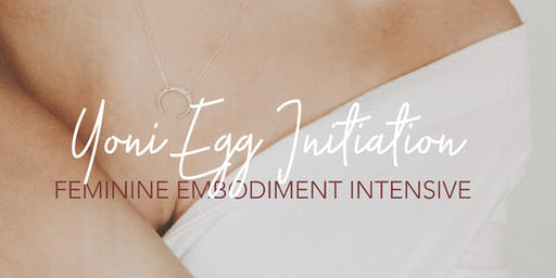 Yoni Egg Initiation - Connect with your Feminine essence