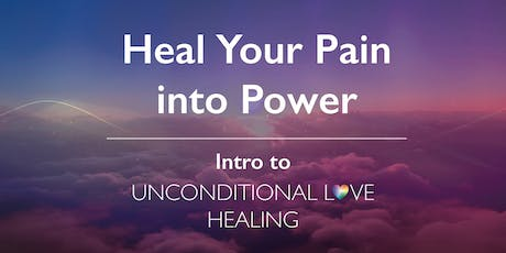 Heal Your Pain into Power - Intro to Unconditional Love Healing tickets
