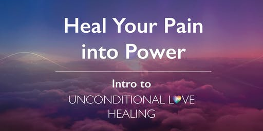 Heal Your Pain into Power - Intro to Unconditional Love Healing