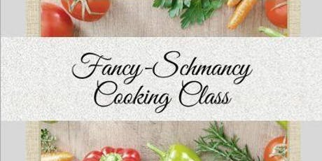 Fancy-Schmancy Cooking Class tickets