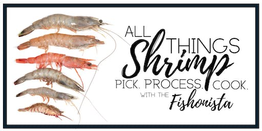 The Fishonista's All Things Shrimp Class - Pick, Process and Cook