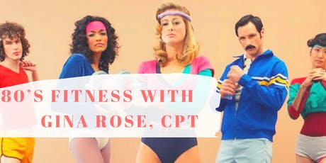 80's Fitness w/ Gina Rose, CPT tickets