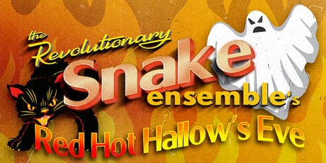 REVOLUTIONARY SNAKE ENSEMBLE: Red Hot Hallow's Eve!! tickets