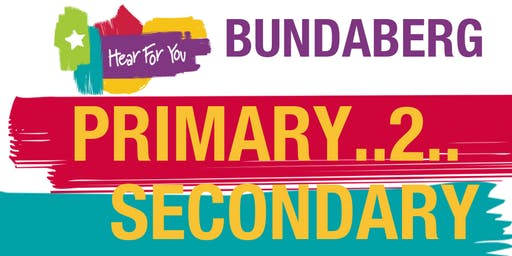 Hear For You QLD Primary2Secondary Session - Bundaberg 2019