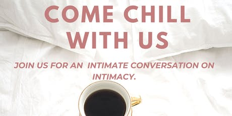 Come Chill With Us Presents: An intimate conversation on intimacy. tickets
