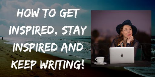 How to Get Inspired, Stay Inspired and Keep Writing!