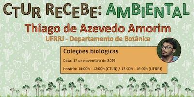 CTUR Recebe Ambiental - Coleções Biológicas (Dr. Thiago Amorim)