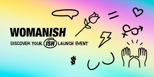 """Discover your ISH"",  WOMANISH Launch Event"