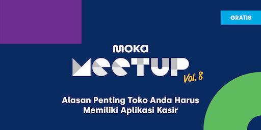Moka Meetup Vol.7 : Alasan Penting Toko Anda Harus Memiliki Aplikasi Kasir