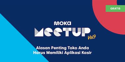 Moka Meetup Vol.9 : Alasan Penting Toko Anda Harus Memiliki Aplikasi Kasir