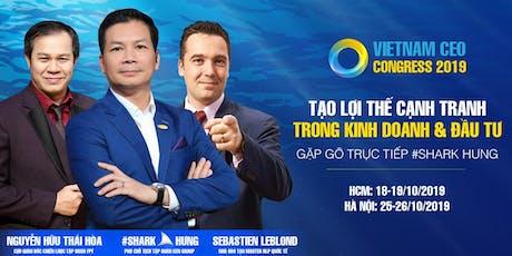 VIETNAM CEO CONGRESS 2019 | TẠO LỢI THẾ CẠNH TRANH TRONG KINH DOANH VÀ ĐẦU TƯ tickets