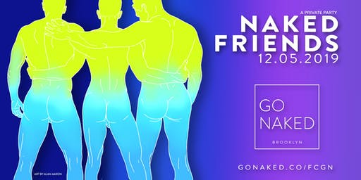 Naked Friends / FCGN by GO NAKED