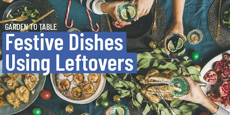 Garden to Table - Festive Dishes using Leftovers tickets