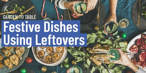Garden to Table - Festive Dishes using Leftovers