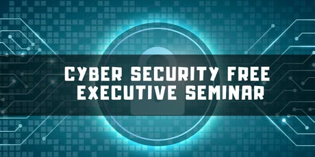 Cyber Security FREE Executive Seminar tickets