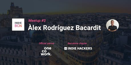 IndieHackers Barcelona #3 with Àlex Rodríguez Bacardit tickets