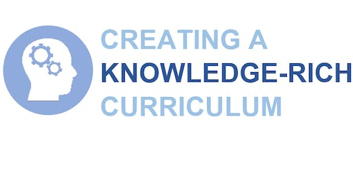 CREATING A  KNOWLEDGE-RICH CURRICULUM