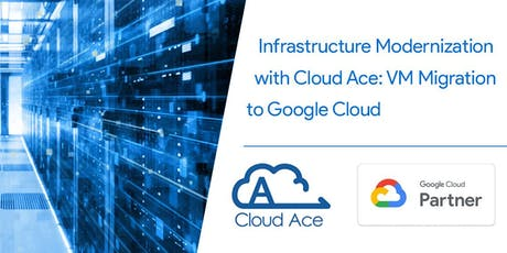 Infrastructure Modernization with Cloud Ace:  VM Migration to Google Cloud tickets