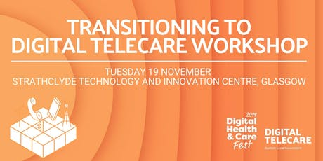 Digital Health & Care Fest 2019: Transitioning to Digital Telecare Workshop tickets