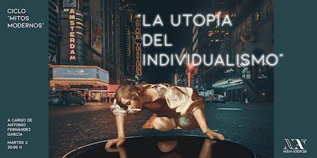 """CICLO MITOS MODERNOS: """"La Utopía del Individualismo"""" entradas"""