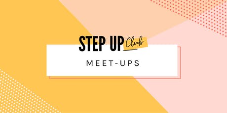 The Inaugural Step Up Club Meet Up - female networking made easy tickets