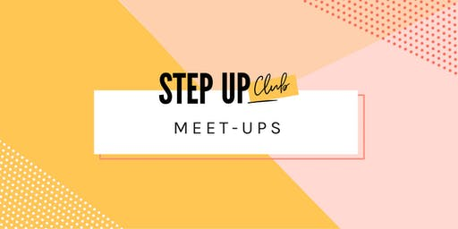 The Inaugural Step Up Club Meet Up - female networking made easy