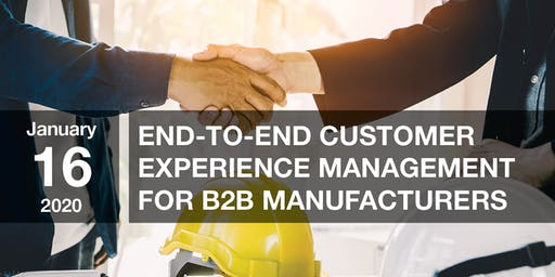 End-to-End Customer Experience Management for B2B Manufacturers