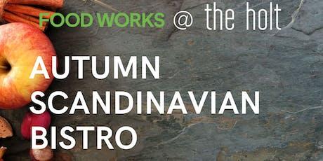 Food Works @ The Holt: Autumn Scandinavian Bistro tickets