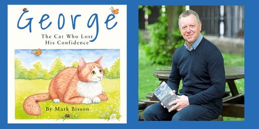 Mark Bisson: George the Cat Who Lost His Confidence - A Workshop