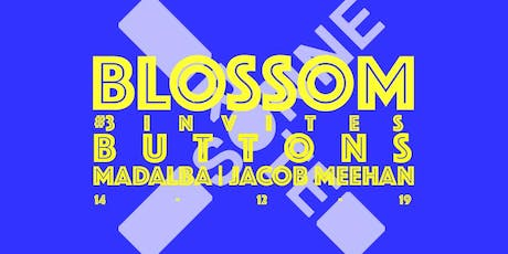 Blossom #3 invites Buttons w/ Madalba & Jacob Meehan Tickets