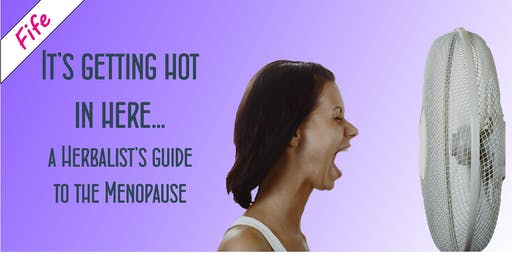 It's getting hot in here... a Herbalist's Guide to the Menopause FIFE