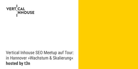 Vertical Inhouse SEO Meetup auf Tour in Hannover: »Wachstum & Skalierung« Tickets