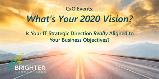 What's Your 2020 Vision? Is Your IT Strategic Direction Really Aligned to Your Business Objectives?