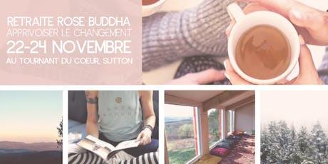 Retraite ROSE BUDDHA - Apprivoiser les changements billets