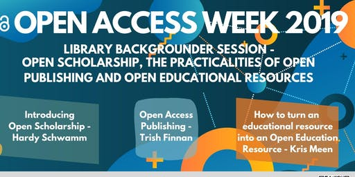 Library Backgrounder Session: Open Scholarship, the Practicalities of Open Publishing  and Open Educational Resources