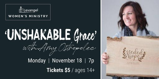 Unshakable Grace with Speaker Amy Ostropolec From Seeded Hope