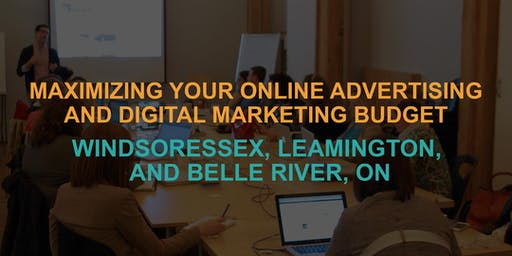 Maximizing Your Online Advertising & Digital Marketing Budget: Belle River Workshop
