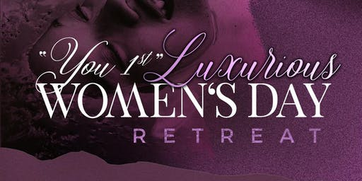 """You 1st!"" Luxurious Women's Day Retreat"