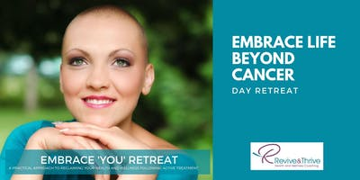 Embrace Life Beyond Cancer | Embrace 'You' Day Retreat
