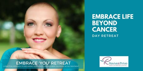 Embrace Life Beyond Cancer | Embrace 'You' Day Retreat tickets