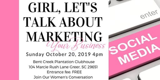 Girl, Let's Talk About Marketing Your Business!
