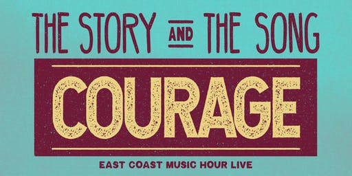 The Story and The Song: Courage - East Coast Music Hour Live