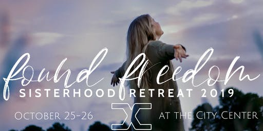 Found Freedom: Sisterhood Retreat 2019