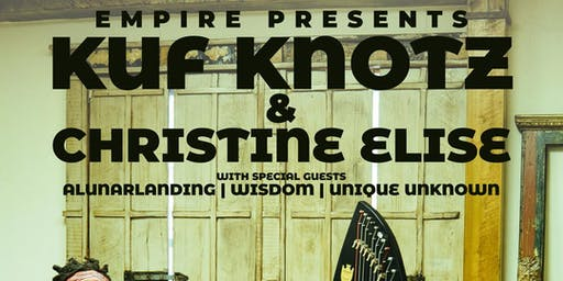 Kuf Knotz & Christine Elise with Wisdom, alunarlanding, New Fame, & Unique Unknown @ Empire Live Music & Events